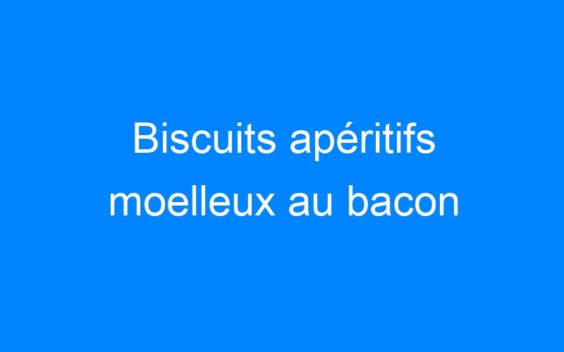 Biscuits apéritifs moelleux au bacon