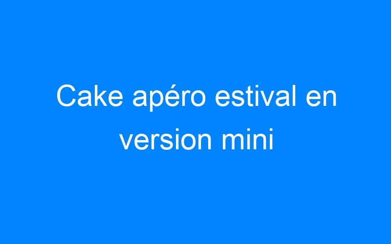 Cake apéro estival en version mini