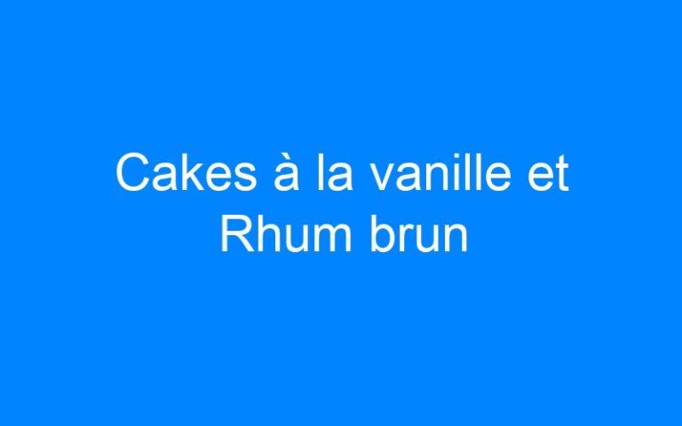 Cakes à la vanille et Rhum brun