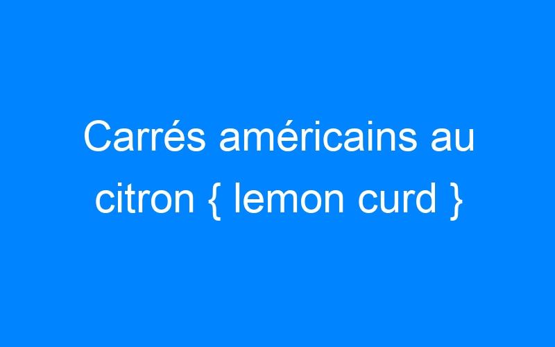 Carrés américains au citron { lemon curd }