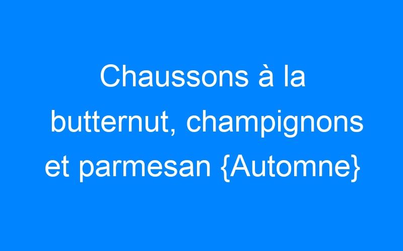 Chaussons à la butternut, champignons et parmesan {Automne}