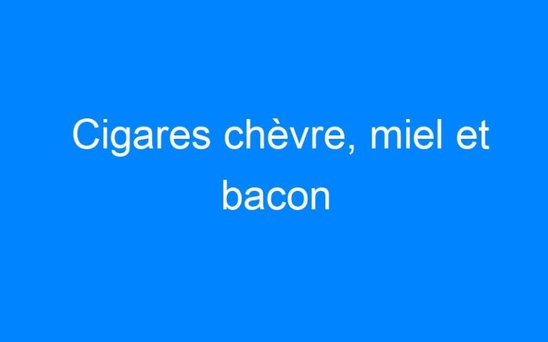 Cigares chèvre, miel et bacon