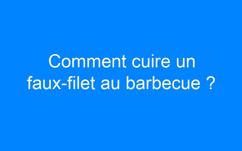 Comment cuire un faux-filet au barbecue ?