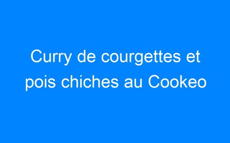 Curry de courgettes et pois chiches au Cookeo