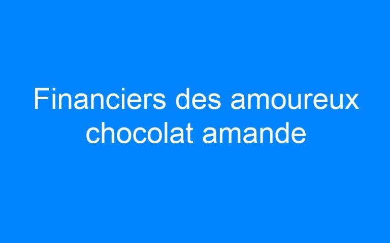 Financiers des amoureux chocolat amande