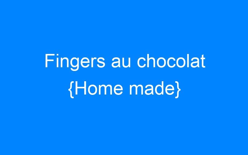 Fingers au chocolat {Home made}