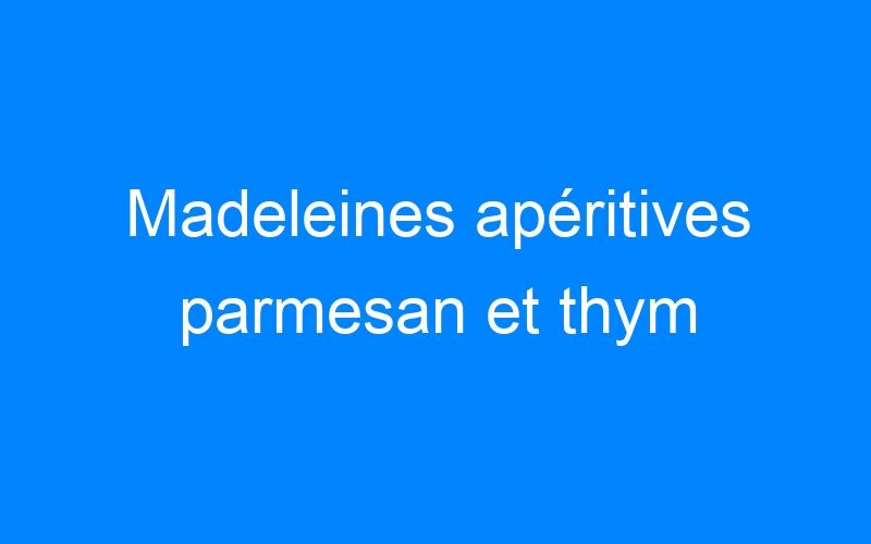 Madeleines apéritives parmesan et thym