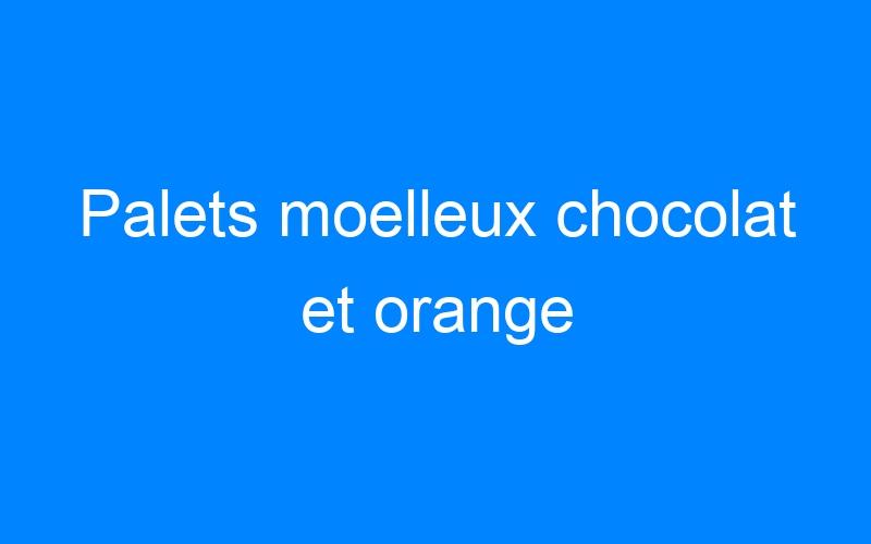 Palets moelleux chocolat et orange