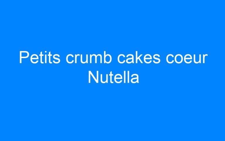 Petits crumb cakes coeur Nutella