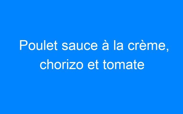 Poulet sauce à la crème, chorizo et tomate