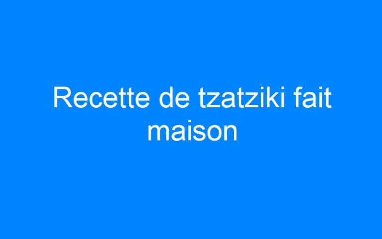 Recette de tzatziki fait maison