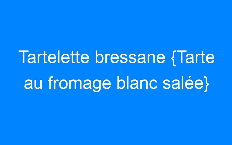 Tartelette bressane {Tarte au fromage blanc salée}